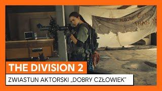 """THE DIVISION 2 ZWIASTUN AKTORSKI """"DOBRY CZŁOWIEK"""""""