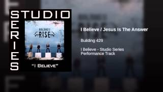 I Believe / Jesus Is The Answer