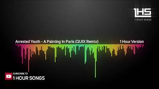 Arrested Youth - A Painting In Paris (QUIX Remix) [1 Hour Version]