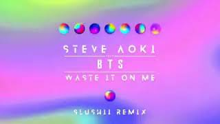 Steve Aoki ft. BTS - Waste It On Me ( Remix by. Slushii l