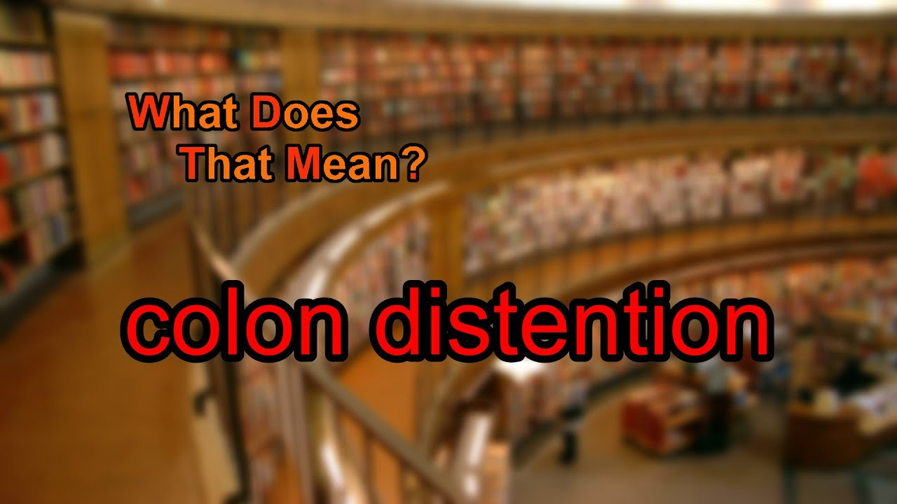 Perfect What Does Colon Distention Mean?