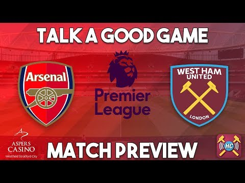 Arsenal v West Ham United Preview   Talk A Good Game