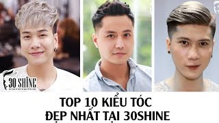 Top 10 Kiểu Tóc Đẹp Nhất Tại 30Shine | Tặng Code Giảm Giá Shine Combo | 30Shine TV