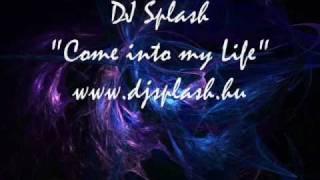 DJ Splash- Come Into My Life [www.djsplash.hu]