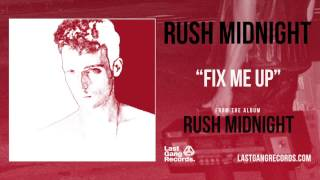 Rush Midnight - Fix Me Up