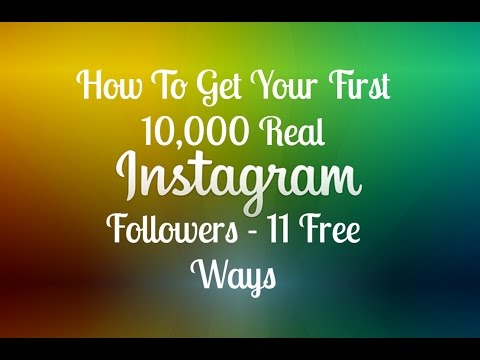 How To Get Your First 10,000 Real Instagram Followers - 11 Free Ways