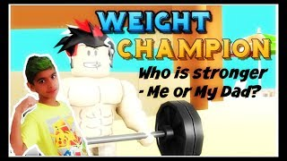 WHO IS THE ROBLOX WEIGHT CHAMPION - ME OR MY DAD?