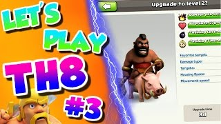 Clash Of Clans   Let's Play Th8 (Ep.#3)   LET'S UPGRADE THOSE HOGS!  