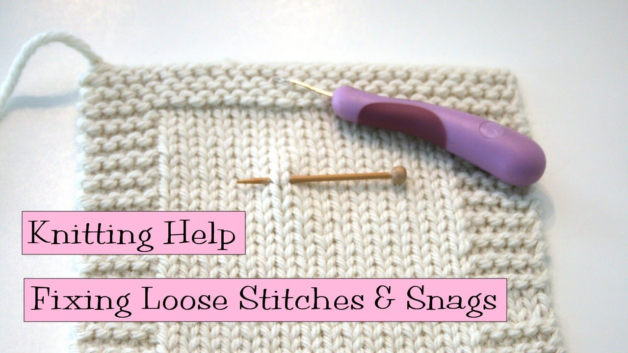 Knitting Help - Fixing Loose Stiches and Snags - YouTube