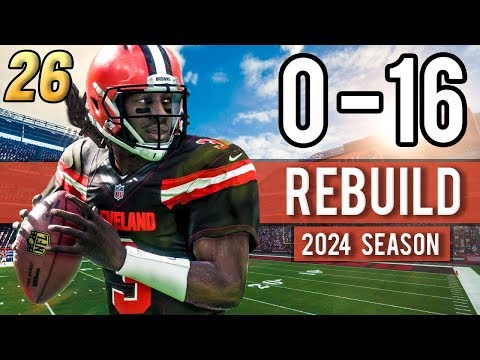 THE REBUILD'S MOST IMPORTANT SEASON (2024 Season) - Madden 18 Browns 0-16 Rebuild | Ep.26