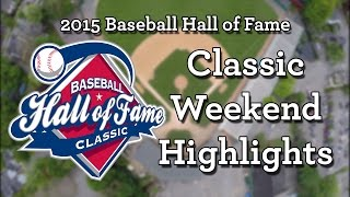 2015 Baseball Hall of Fame Classic Weekend Highlights