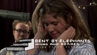 Third Floor Sessions: BENT BY ELEPHANTS - Whims and Border