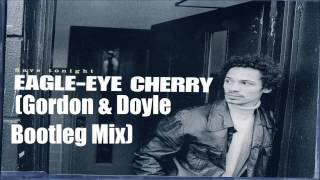 Eagle Eye Cherry - Save Tonight (Gordon & Doyle Bootleg Mix)
