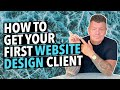 HOW TO GET YOUR FIRST WEBSITE DESIGN CLIENT
