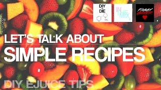 Let's Talk About: SIMPLE RECIPES (DIY Ejuice Tips for Beginners)