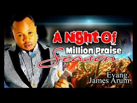 Download Evang James Arum - A Night Of Million Praise - 2018 Christian Music | Nigerian Gospel Songs😍