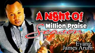 Evang James Arum - A Night Of Million Praise - 2018 Christian Music   Nigerian Gospel Songs😍