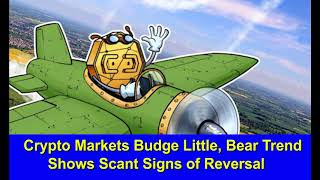 Crypto Markets Budge Little, Bear Trend Shows Scant Signs of Reversal,Hk Reading Book,