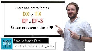 Diferença entre lentes DX e FX e a diferença entre lentes EF e EF-S