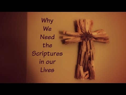 Why We Need the Scriptures In Our Lives