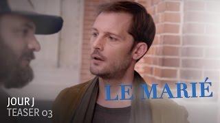 JOUR J - Teaser Le Marié