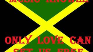 MUSIC KNOWLE - ONLY LOVE CAN SET US FREE - (JAH LIVE RIDDIM).wmv