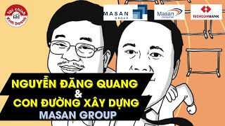 Gia tộc siêu giàu: Nguyễn Đăng Quang, con đường xây dựng Masan Group và trở thành tỷ phú đô la