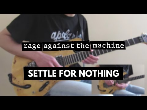 Rage Against The Machine - Settle For Nothing [Guitar Cover]