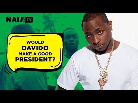 Would Davido Make a Good Nigeria President? – Nigeria Street Gist | Naij.com TV