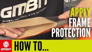 How And Where To Apply Frame Protection | Mountain Bike Maintenance