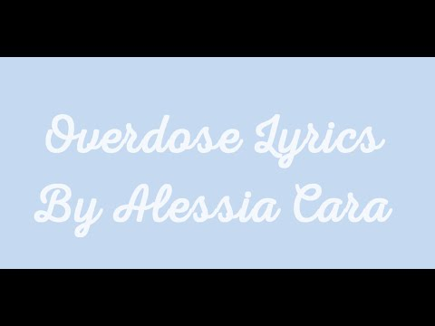 """Overdose"" by Alessia Cara Lyrics"