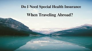Do I Need Special Health Insurance When Traveling Abroad?