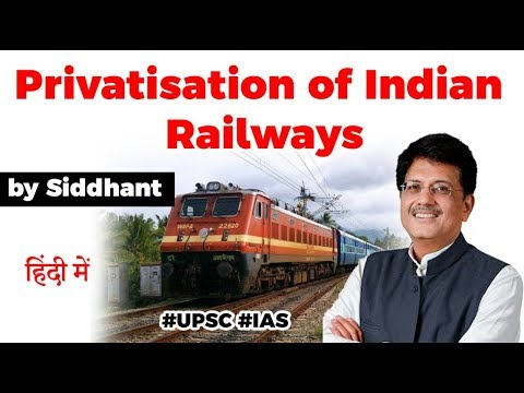 Privatisation of Indian Railways - Benefits of private trains explained, Current Affairs 2020 #UPSC