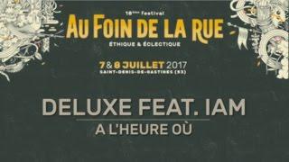 Deluxe feat. IAM • A l'heure où • Chansigne Au Foin De La Rue 2017