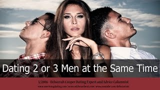 Dating Tips #21 - Why Women Should Always Date 2-3 Men at a Time