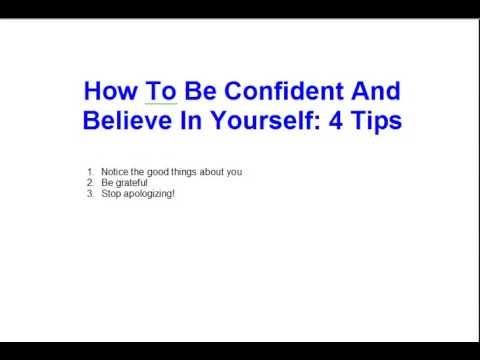 How To Be Confident And Believe In Yourself: 4 Tips To ...