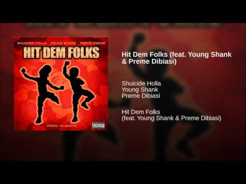SHUICIDE HOLLA - HIT DEM FOLKS feat YOUNG SHANKPREME DIBIASI