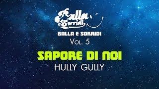 Hully gully - SAPORE DI NOI - Balla e sorridi Vol.5 - Balli di gruppo 2014 e musica da ballo
