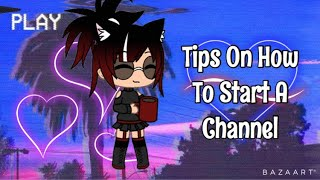 Tips to help you start a channel~||Gacha Life||