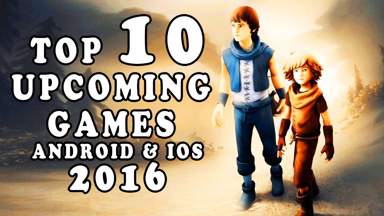 Top 10 Upcoming Games For Android Ios For 2016 Youtube