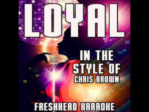 LOYAL (KARAOKE VERSION) [IN THE STYLE OF CHRIS BROWN, LIL WAYNE AND FRENCH MONTANA]