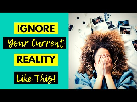 HOW TO IGNORE YOUR CURRENT REALITY WHEN MANIFESTING!