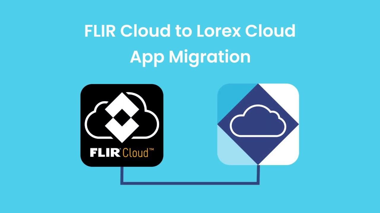 How To Migrate from FLIR Cloud to Lorex Cloud App