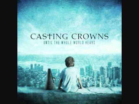 Casting Crowns- Until the Whole World Hears