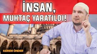 İnsan, muhtaç yaratıldı! - Mektubat şerhi, 45. Mektup / 14.11.2017 / Kerem Önder