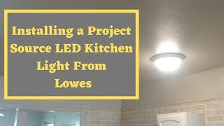 How To Install a Project Source LED Light Fixture from Lowes