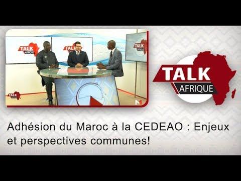Talk Afrique: Adhésion du Maroc à la CEDEAO: Enjeux et perspectives communes!