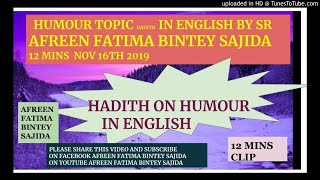 HUMOUR TOPIC HADITH IN ENGLISH BY SR  AFREEN FATIMA BINTEY SAJIDA 12 MINS  NOV 16TH 2019