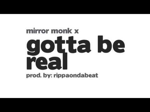 Mirror Monk x Gotta Be Real