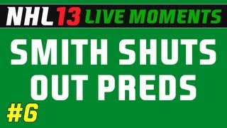nhl 13 live moments ep 6 smith shuts out preds